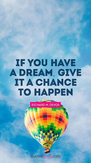 If you have a dream, give it a chance to happen