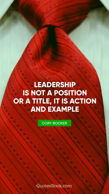 Leadership is not a position or a title, it is action and example