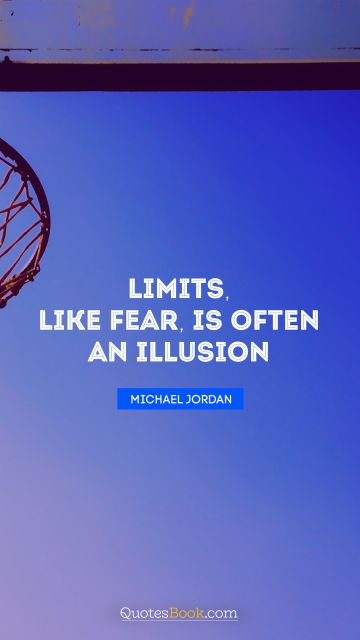 Limits, like fear, is often an illusion