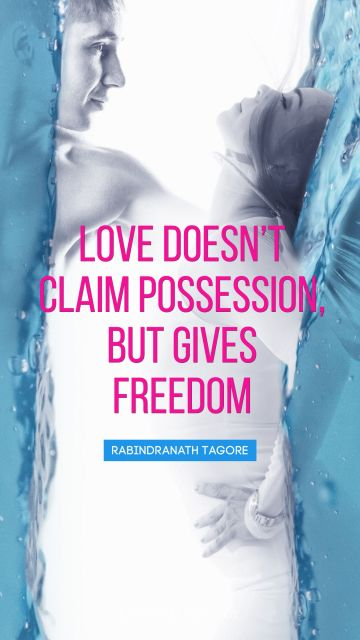 Love doesn't claim possession, but gives 