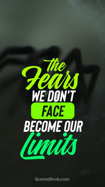 The fears we don't face become our limits