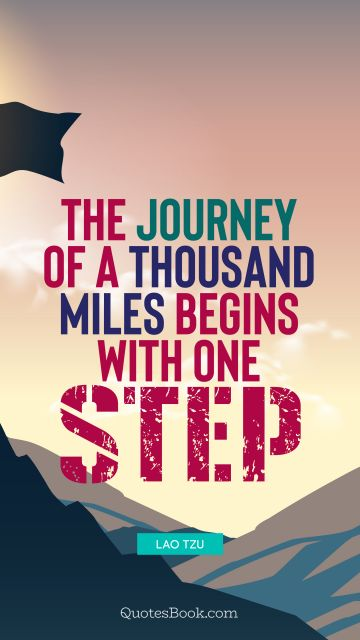 QUOTES BY Quote - The journey of a thousand miles begins with one step. Lao Tzu