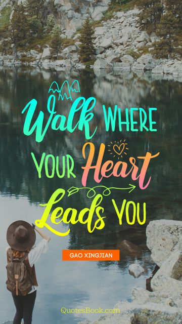 Walk where your heart leads you