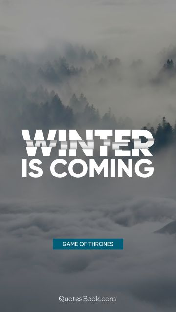 QUOTES BY Quote - Winter is coming. George R.R. Martin