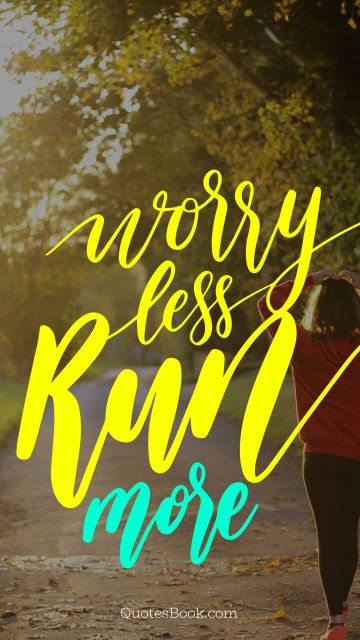 Worry less ran mоre