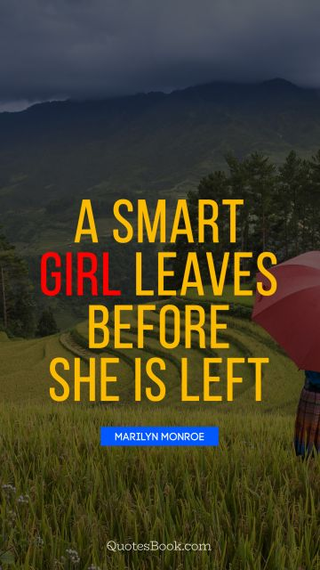 A smart girl leaves before she is left
