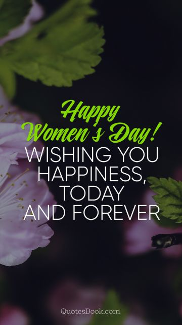 Happy Women's Day! Wishing you happiness, today and forever