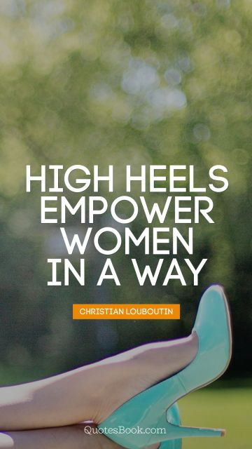 High heels empower women in a way