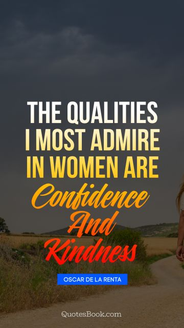Women Quote - The qualities I most admire in women are confidence and kindness. Oscar de la Renta