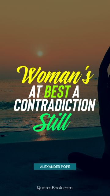 Search Results Quote - Woman's at best a contradiction still. Alexander Pope