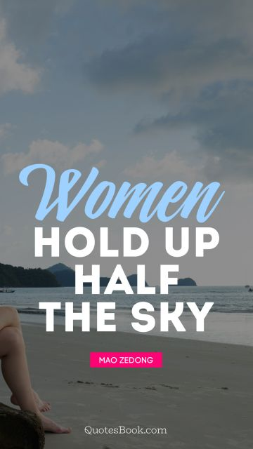 Women Quote - Women hold up half the sky. Mao Zedong