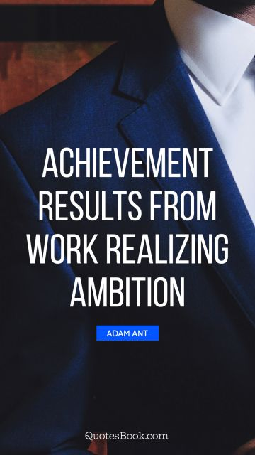 Search Results Quote - Achievement results from work realizing ambition. Adam Ant