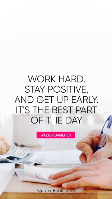 Work Quote - Work hard, stay positive, and get up early. It's the best part of the day. George Allen, Sr.