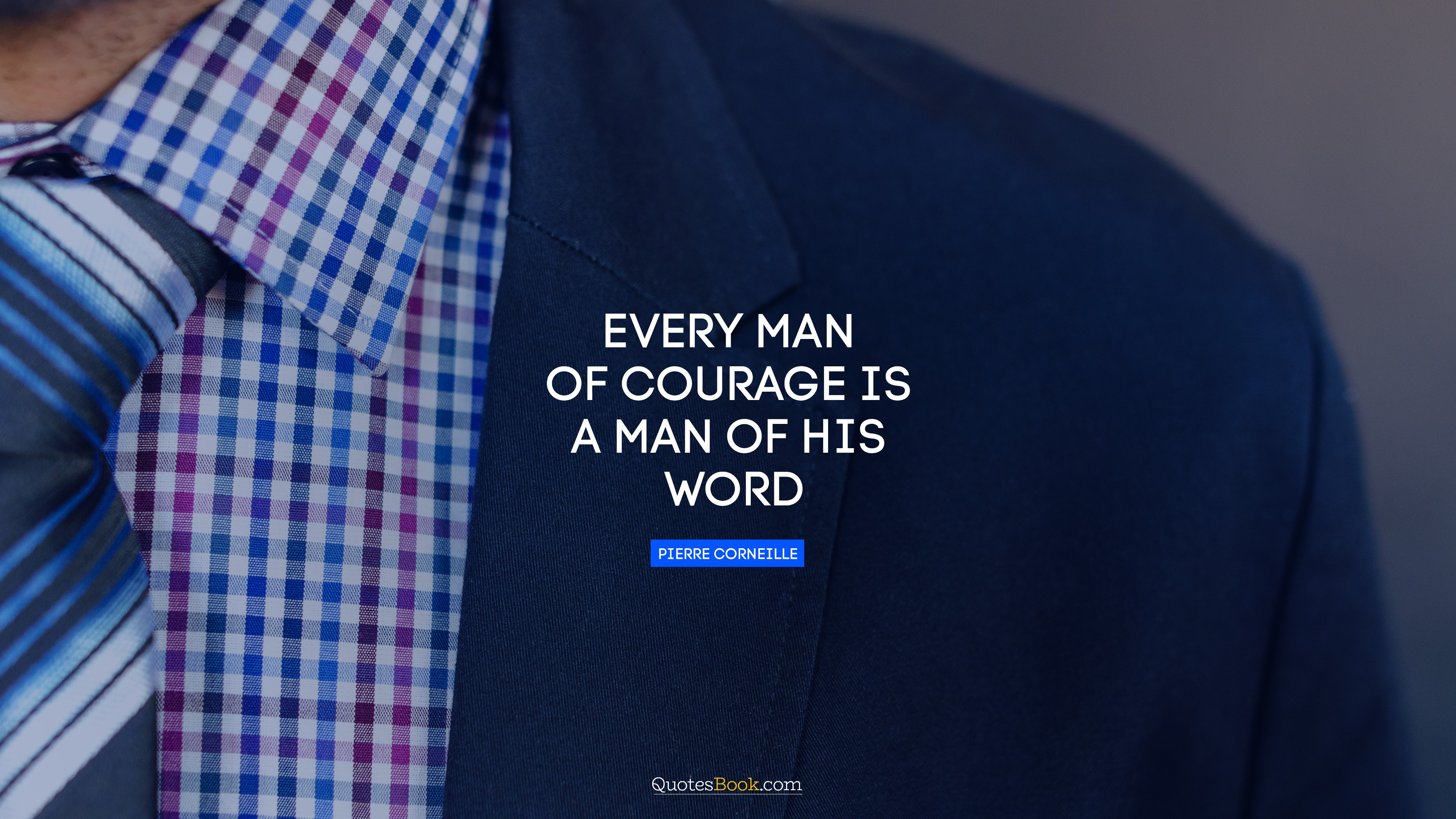 Every Man Of Courage Is A Man Of His Word Quote By Pierre