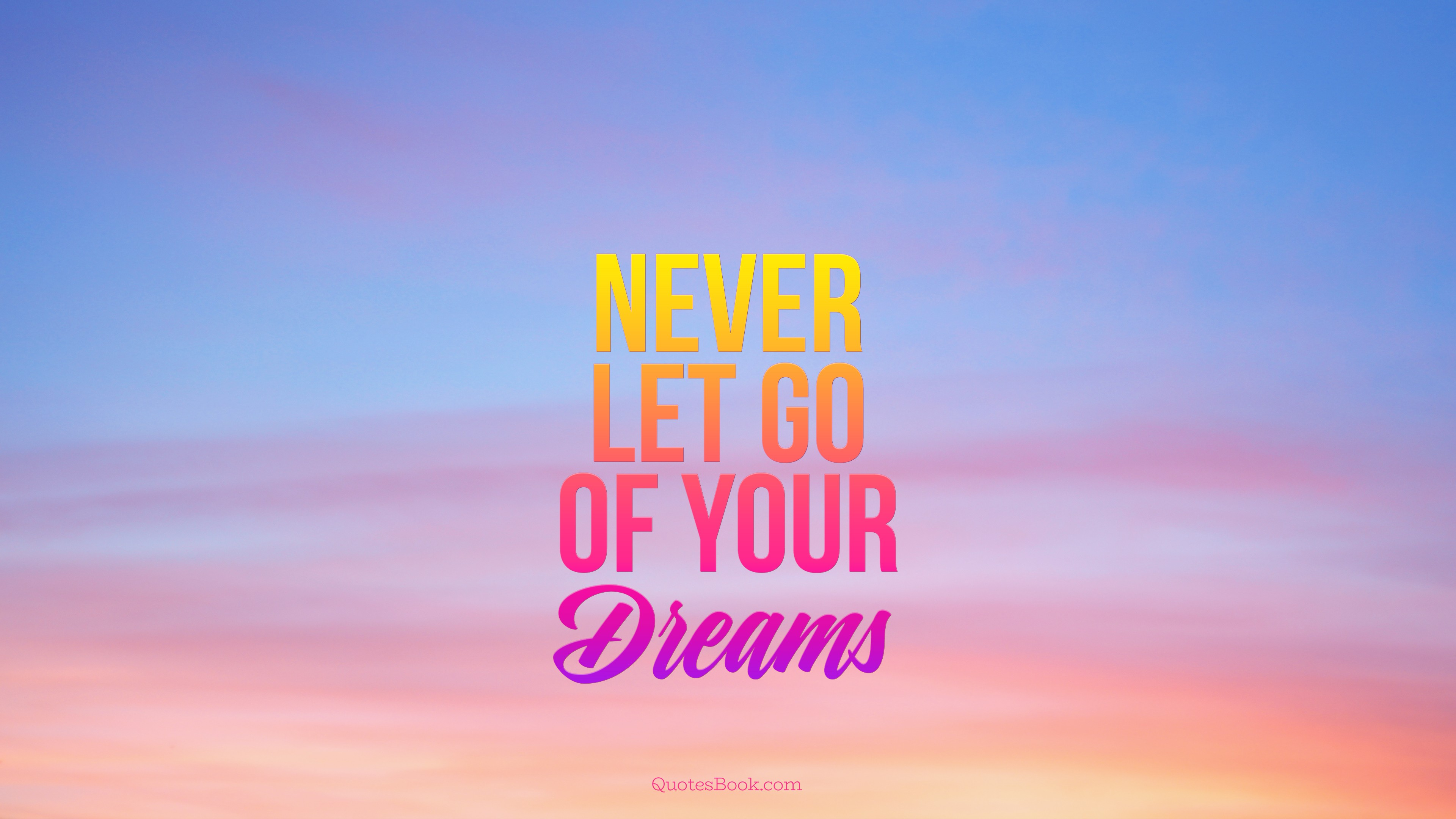 Never Let Go Of Your Dreams Quotesbook