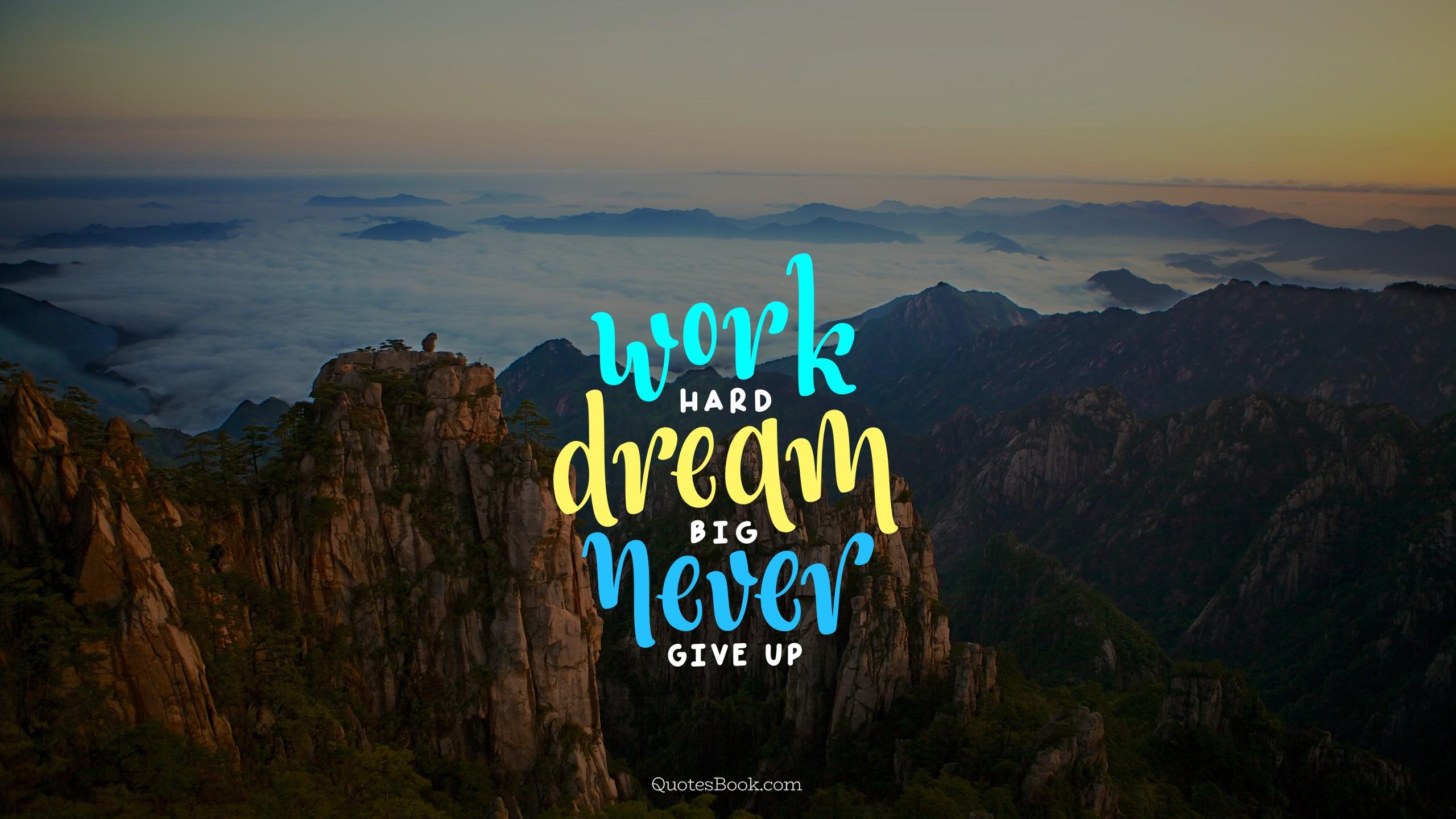 Awesome Work Hard Dream Big Wallpaper Hd Dream