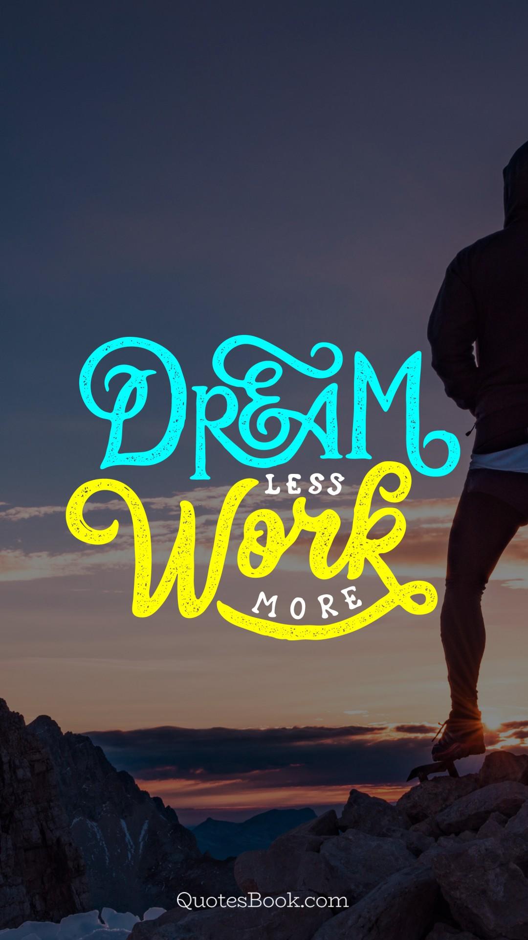 Dream Less Work More