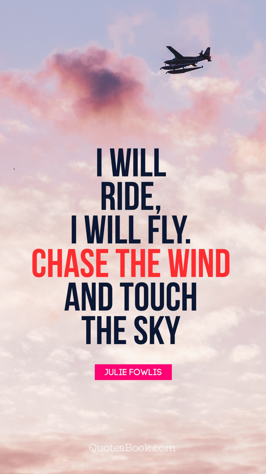 I Will Ride I Will Fly Chase The Wind And Touch The Sky Quote By Julie Fowlis Quotesbook