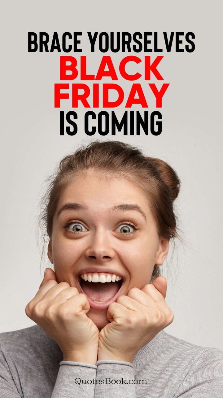 Brace yourselves black Friday is coming - QuotesBook