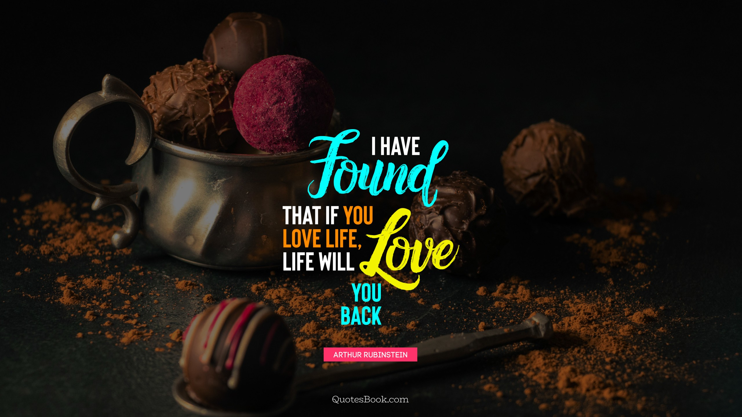 I Have Found That If You Love Life Life Will Love You Back Quote
