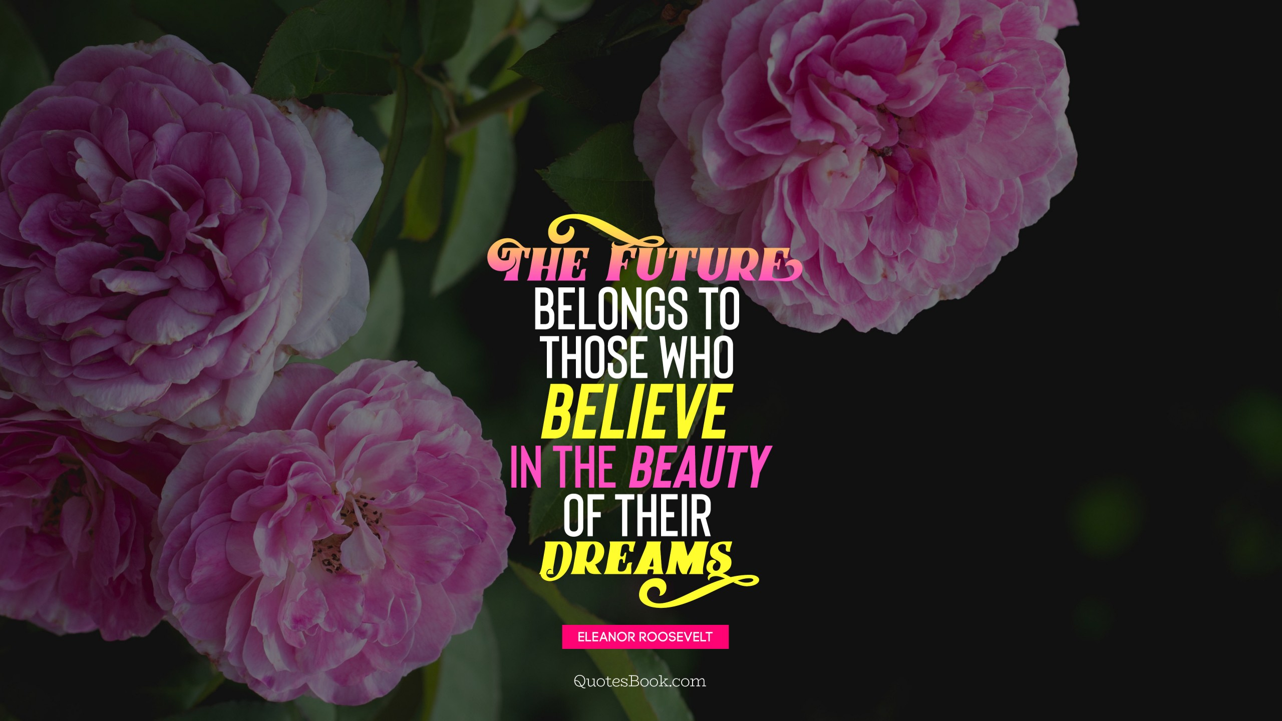 The Future Belongs To Those Who Believe In The Beauty Of Their