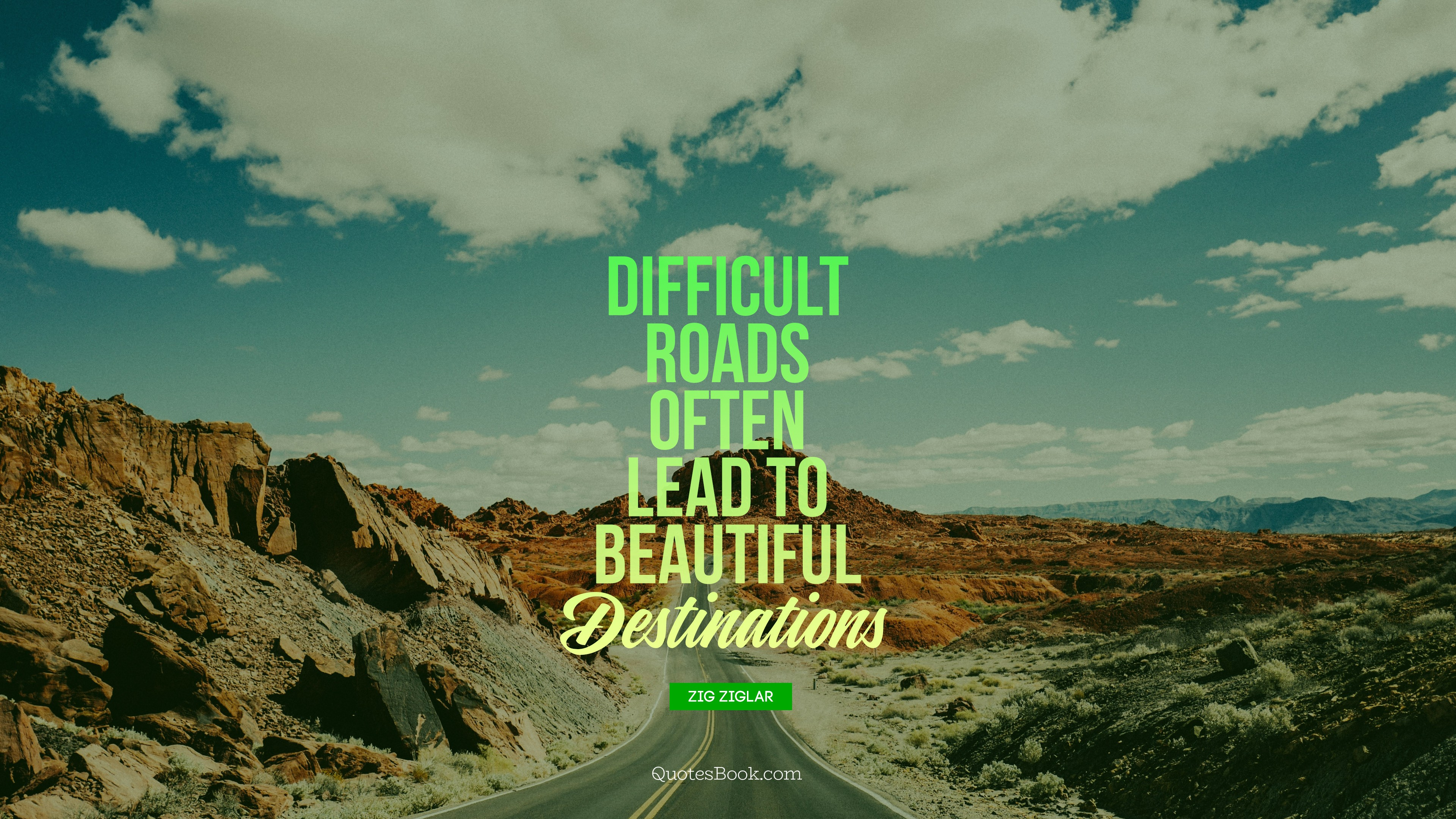 Difficult roads often lead to beautiful destinations ...