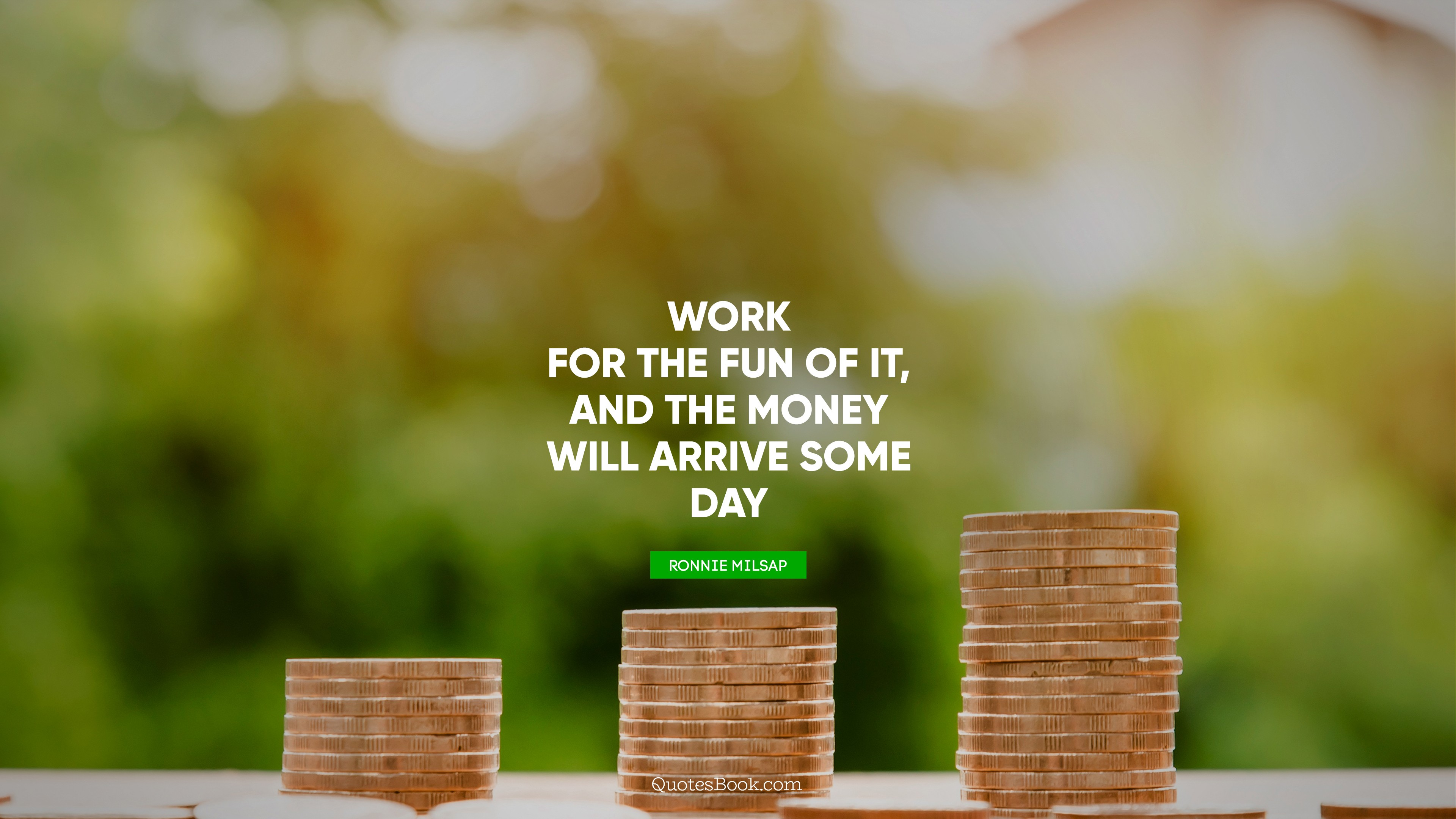 Work For The Fun Of It And The Money Will Arrive Some Day Quote