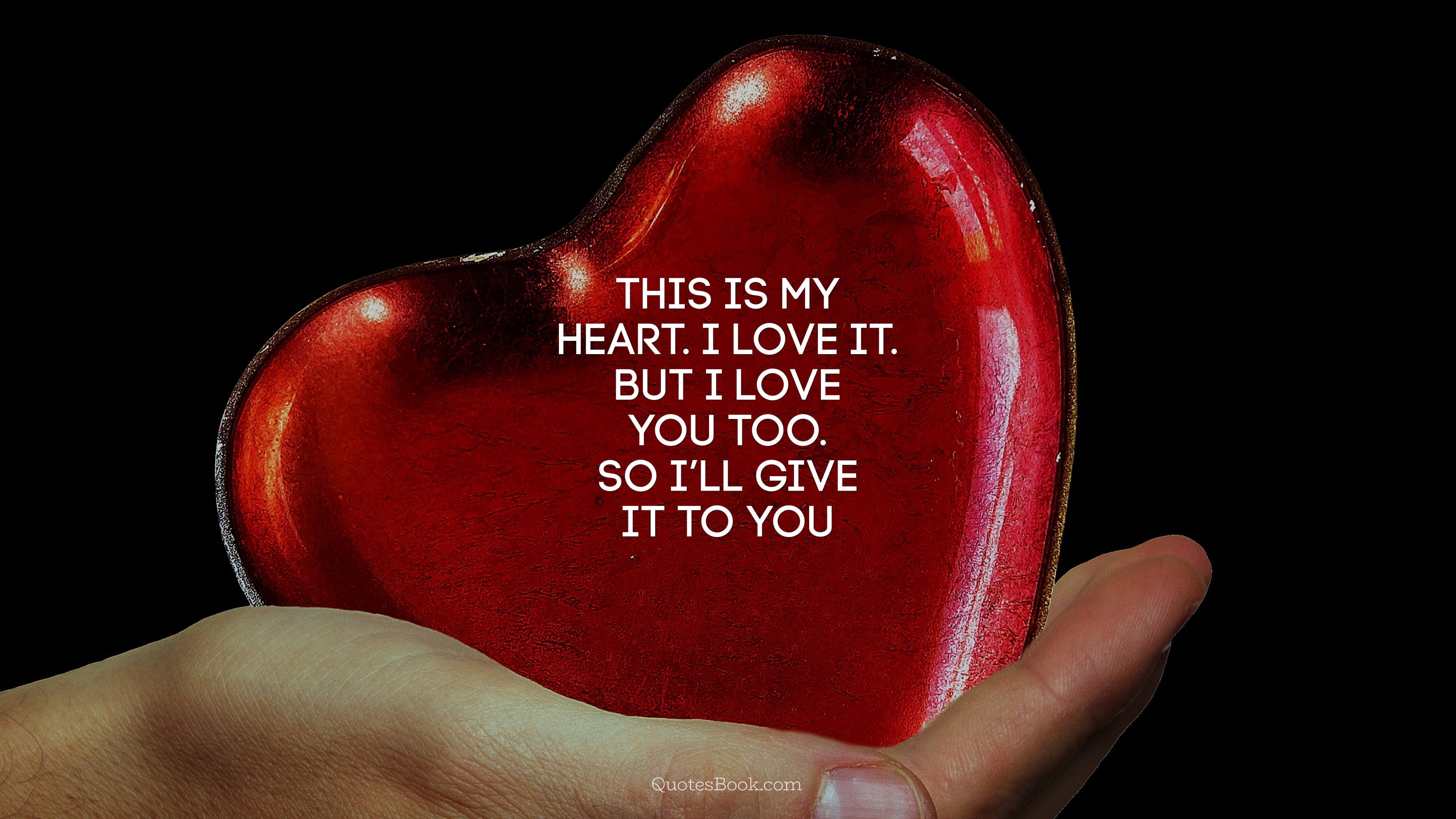 This Is My Heart I Love It But I Love You Too So Ill Give It To