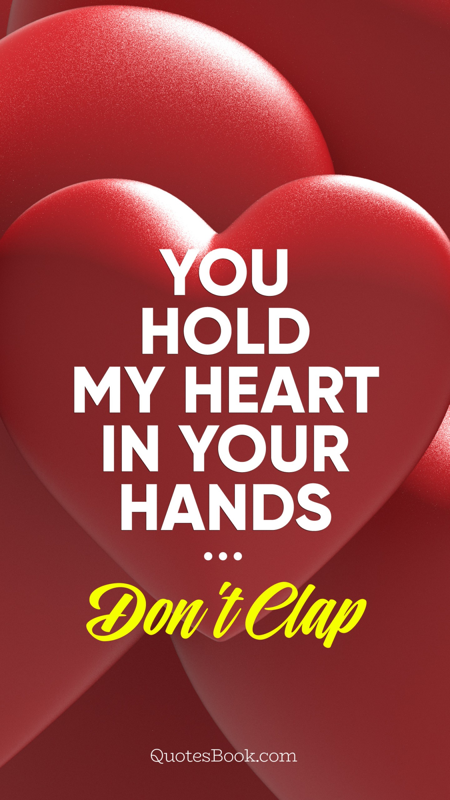 You hold my heart in your hands. Dont clap - QuotesBook