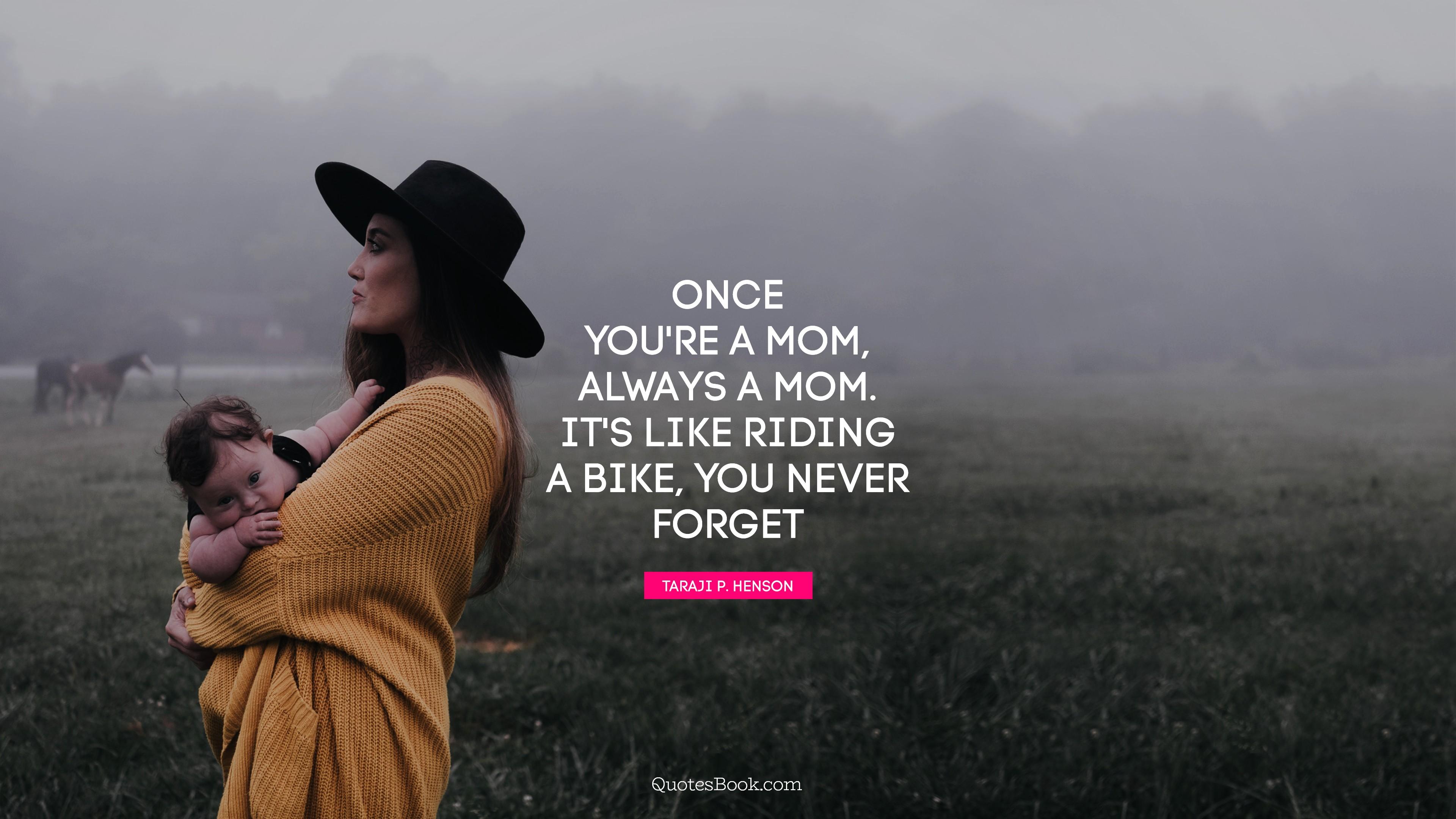 Once Youre A Mom Always A Mom Its Like Riding A Bike