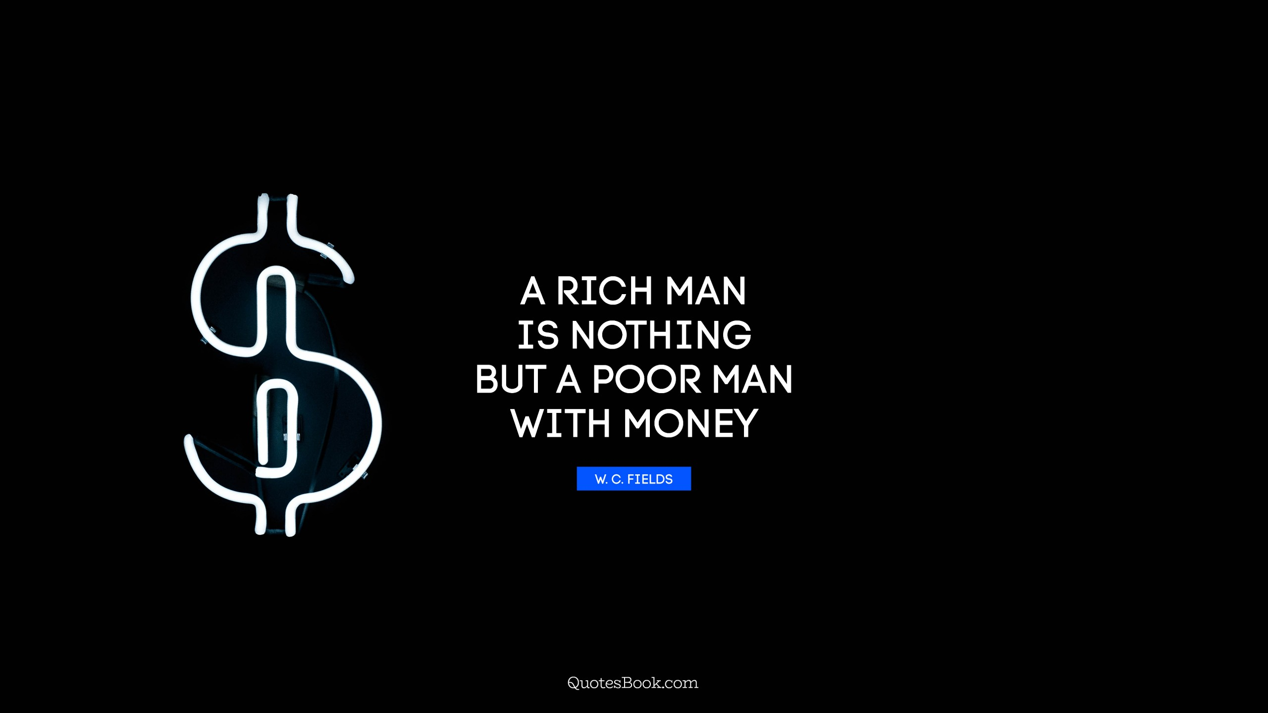 A Rich Man Is Nothing But A Poor Man With Money Quote By