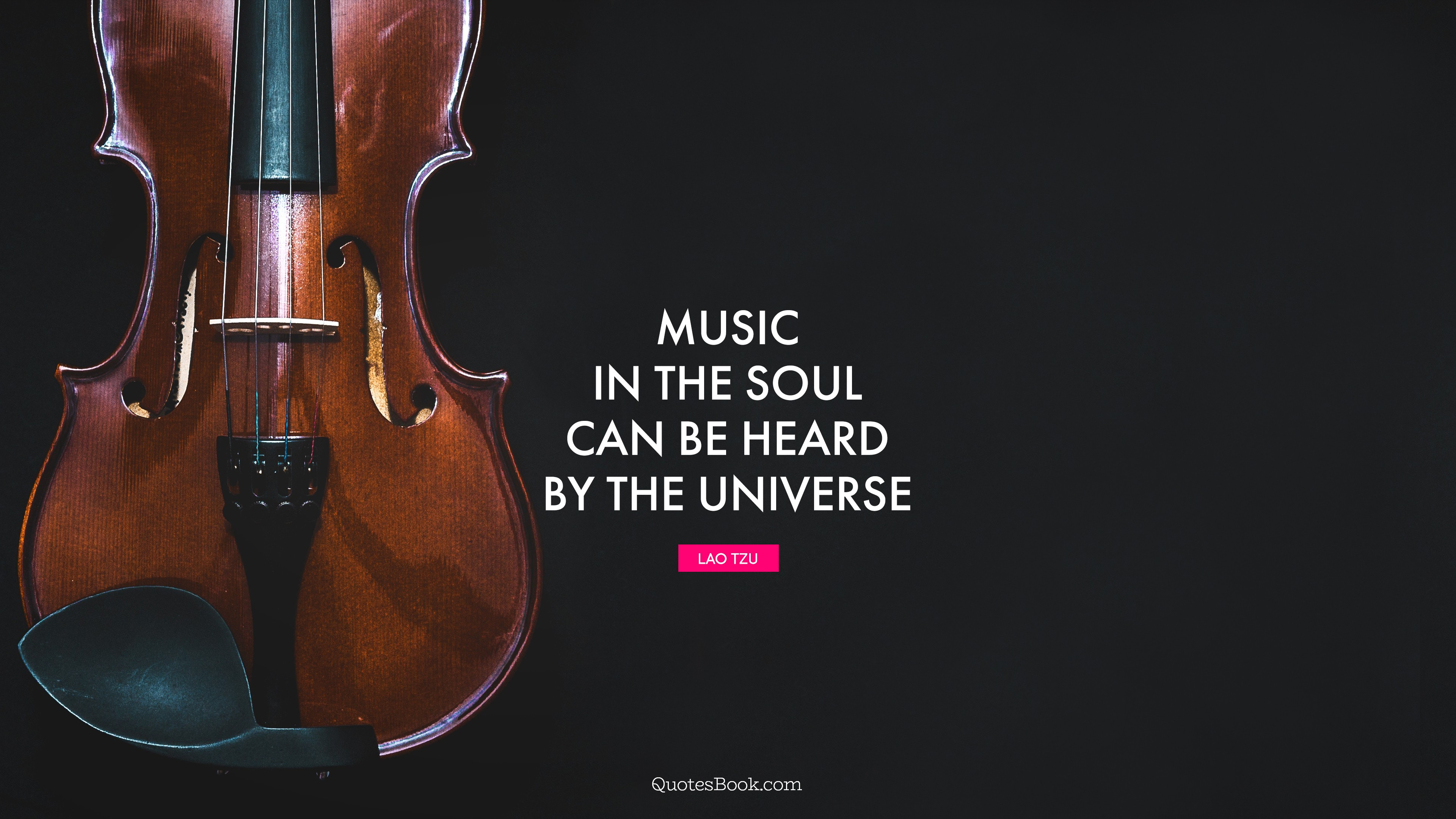 Music In The Soul Can Be Heard By The Universe Quote By Lao Tzu Quotesbook