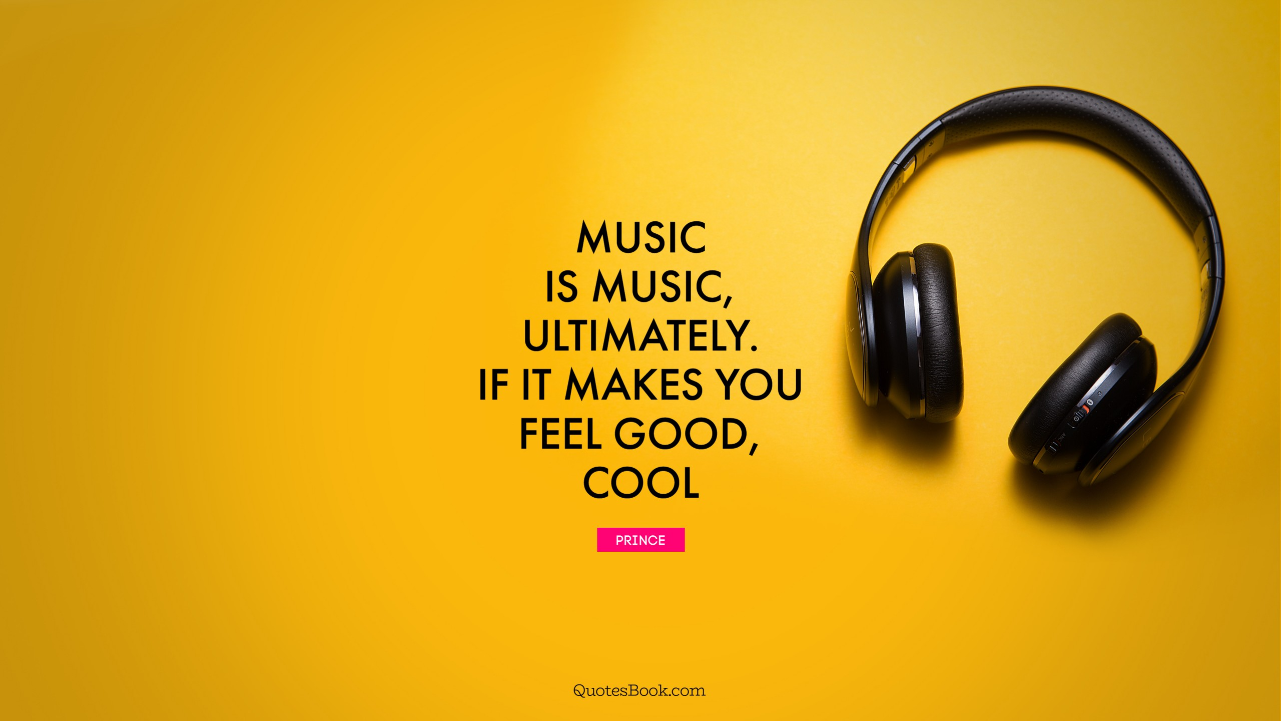 Music Is Music Ultimately If It Makes You Feel Good Cool Quote