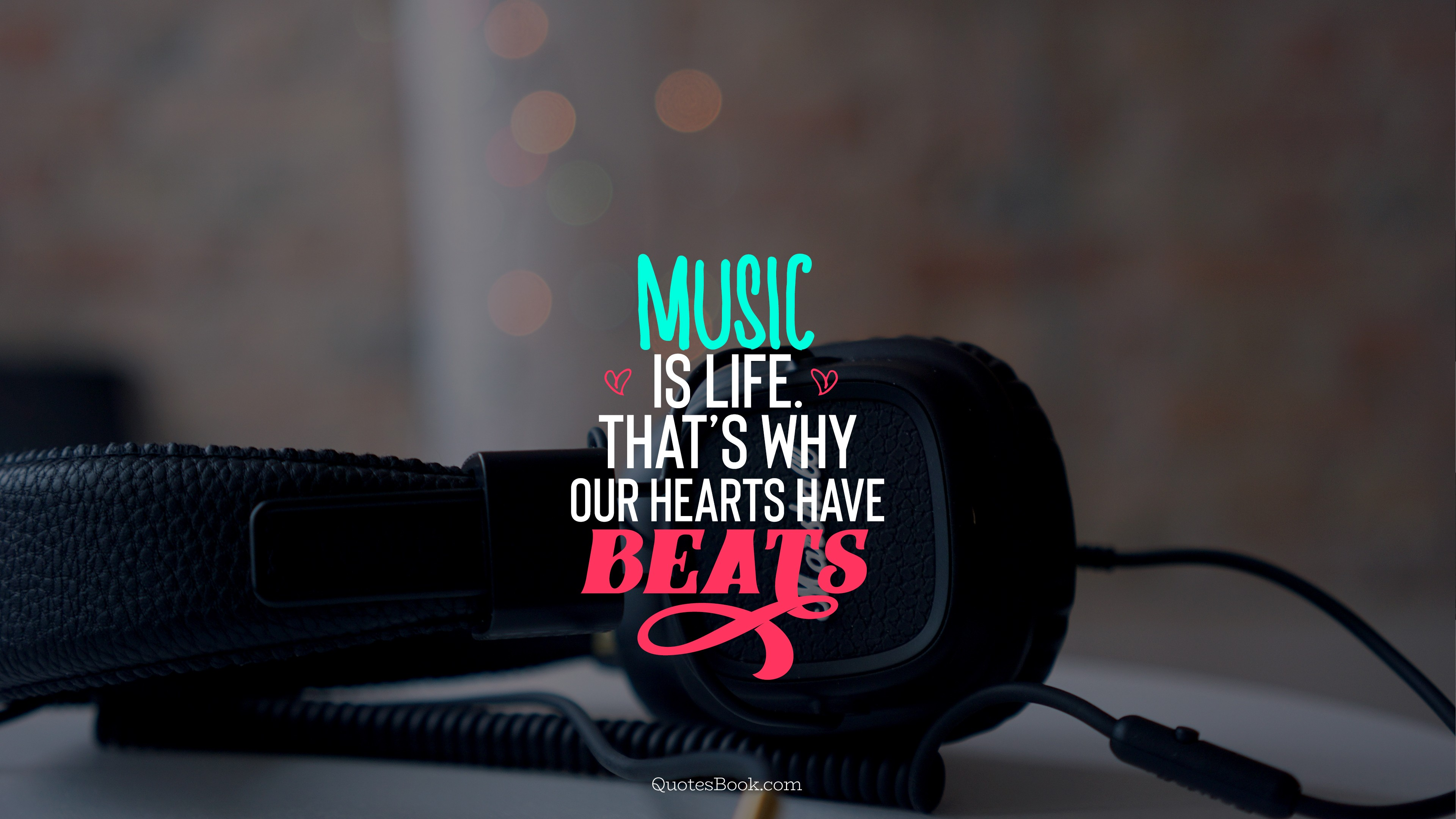 Music Is Life That S Why Our Hearts Have Beats Quotesbook