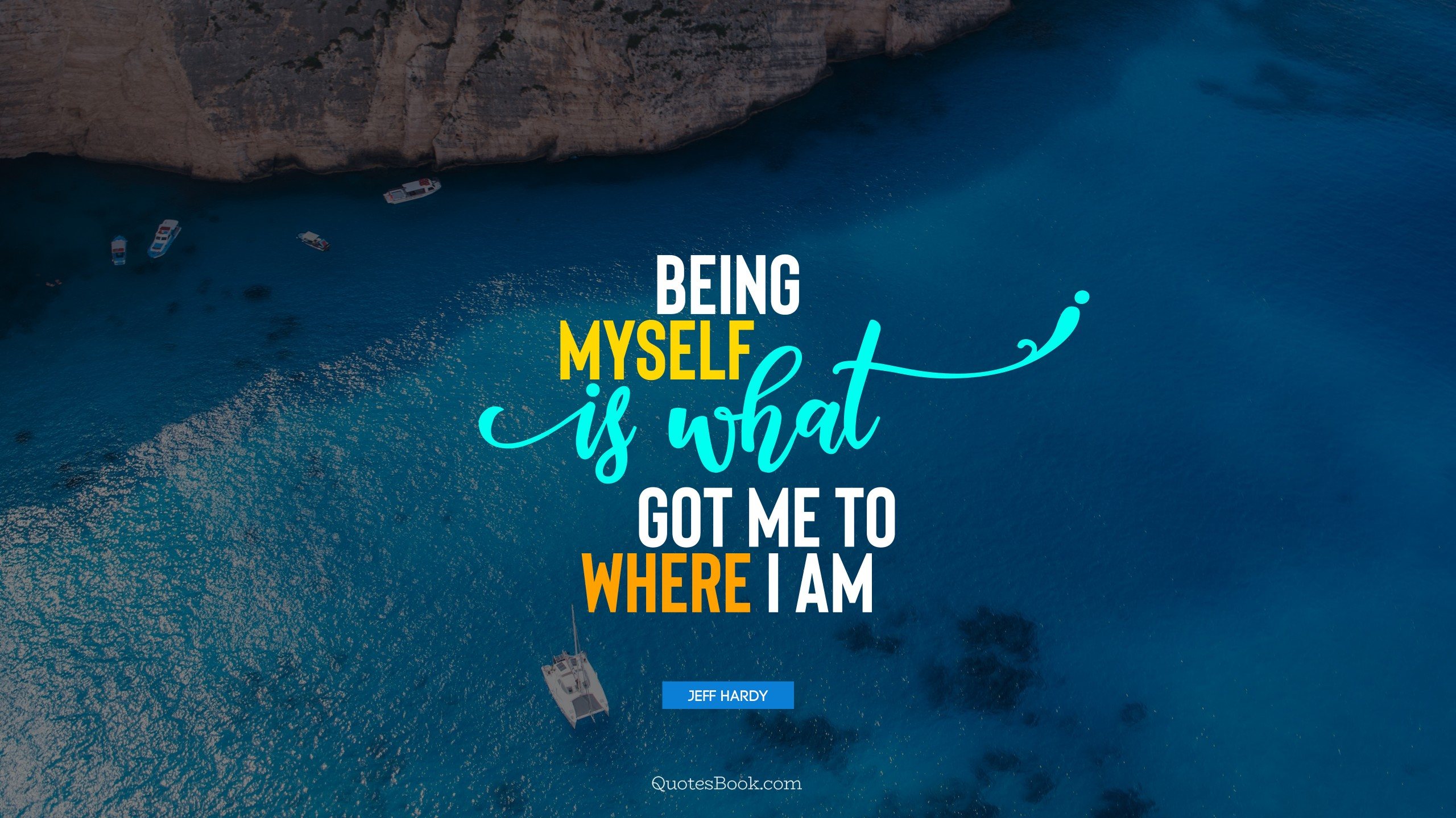 Being Myself Is What Got Me To Where I Am Quote By Jeff Hardy