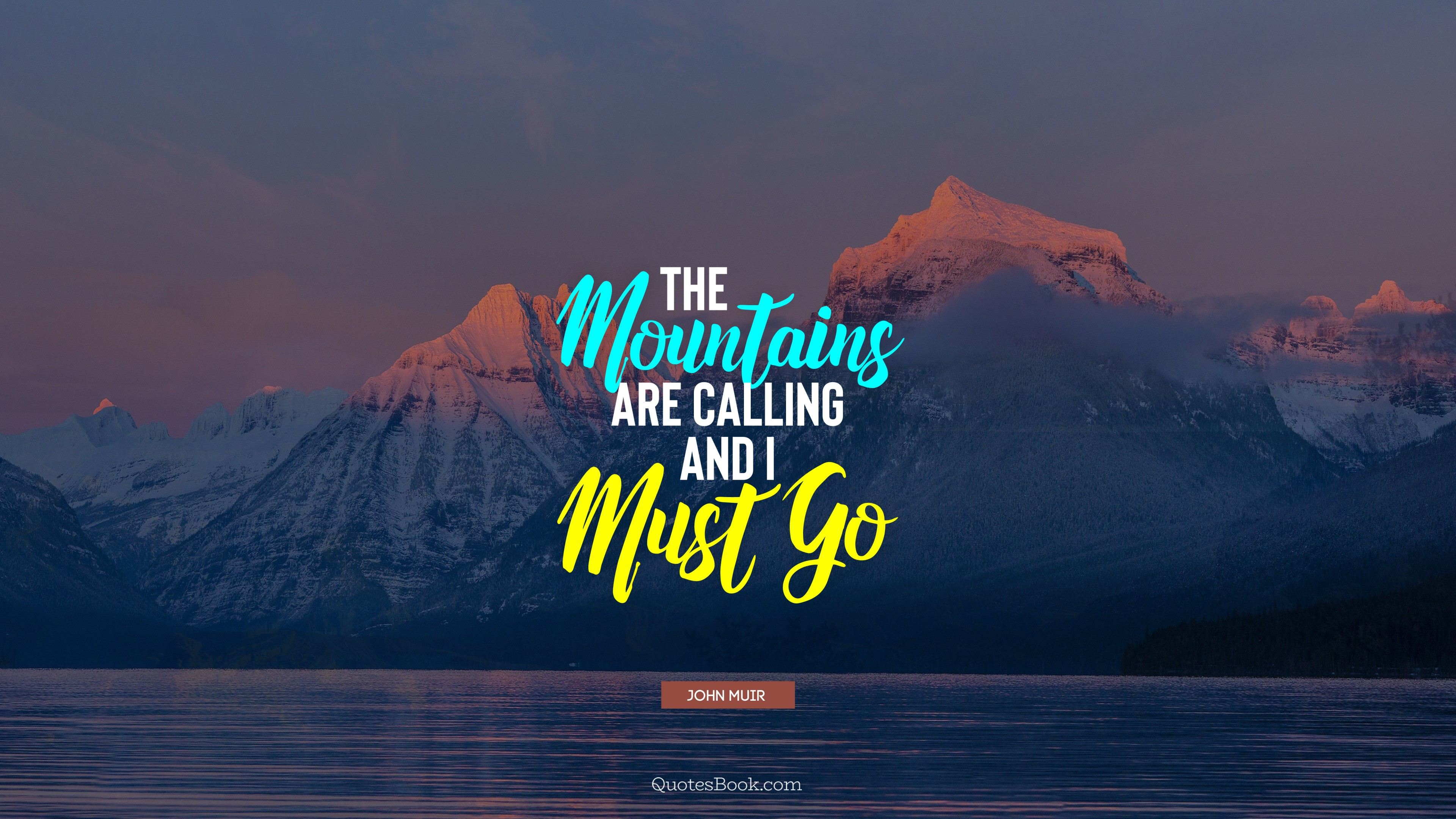 The Mountains Are Calling And I Must Go Quote By John Muir