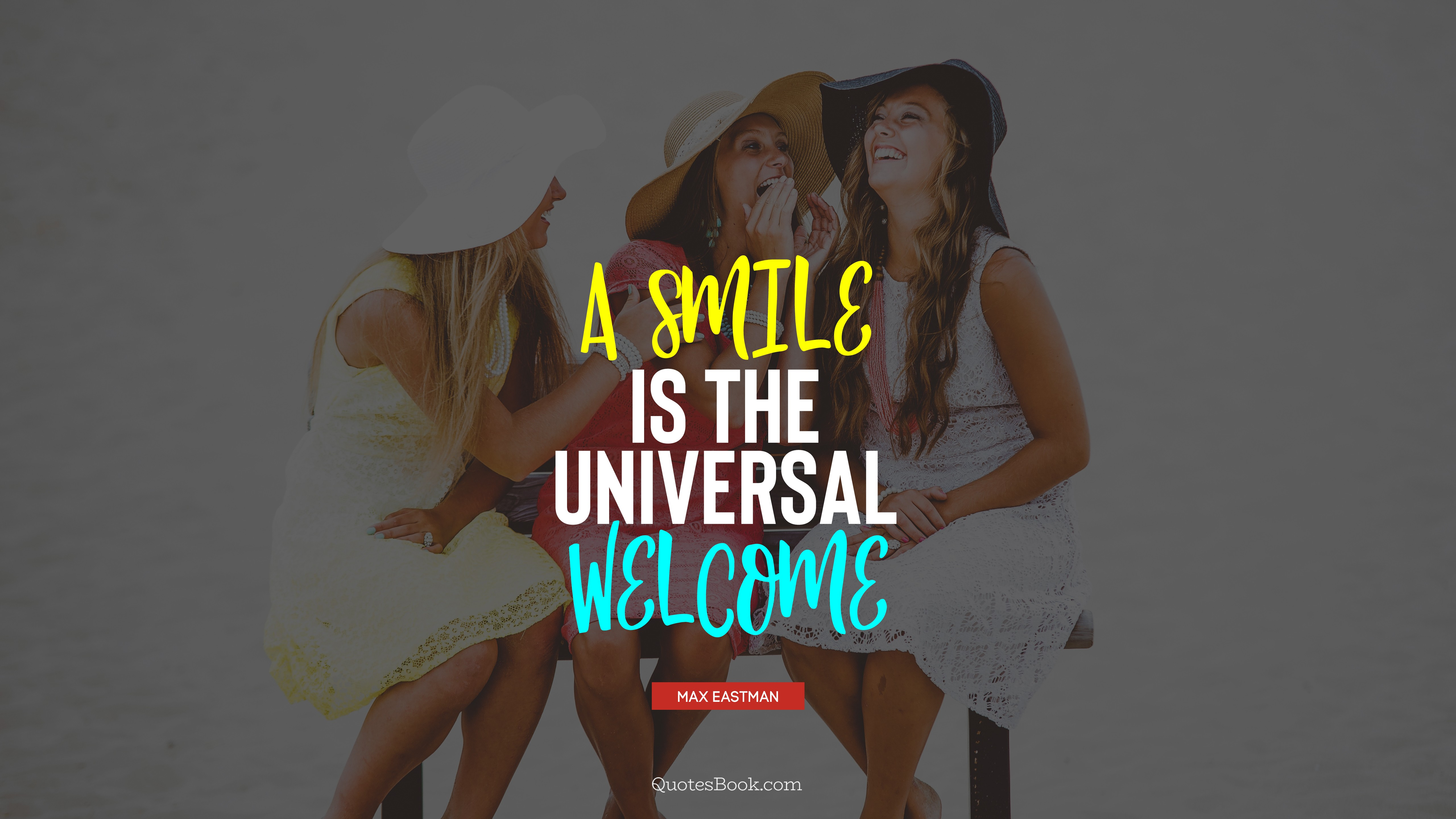 A smile is the universal welcome  - Quote by Max Eastman - QuotesBook