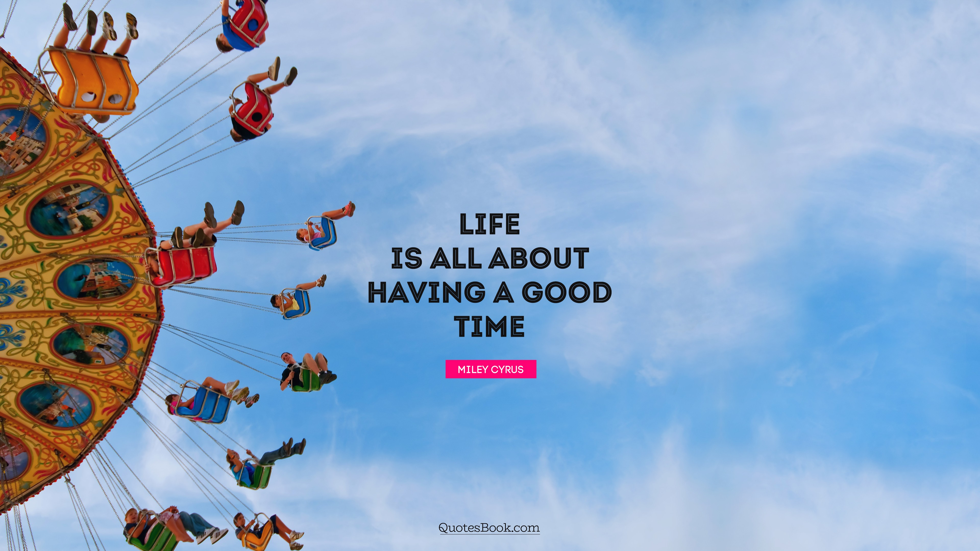 Life Is All About Having A Good Time Quote By Miley Cyrus Page