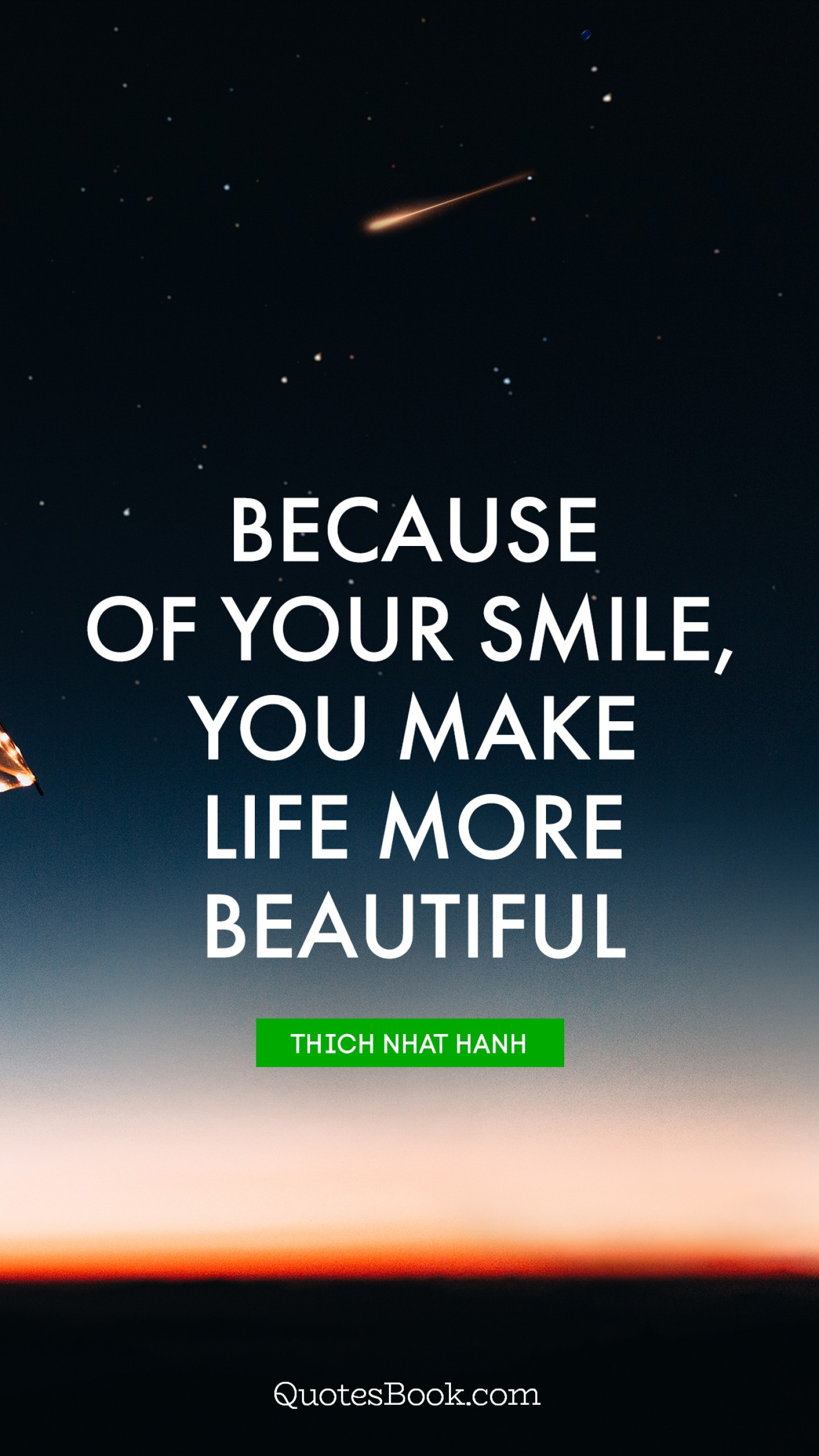 Because Of Your Smile You Make Life More Beautiful Quote By Thich Nhat Hanh Quotesbook