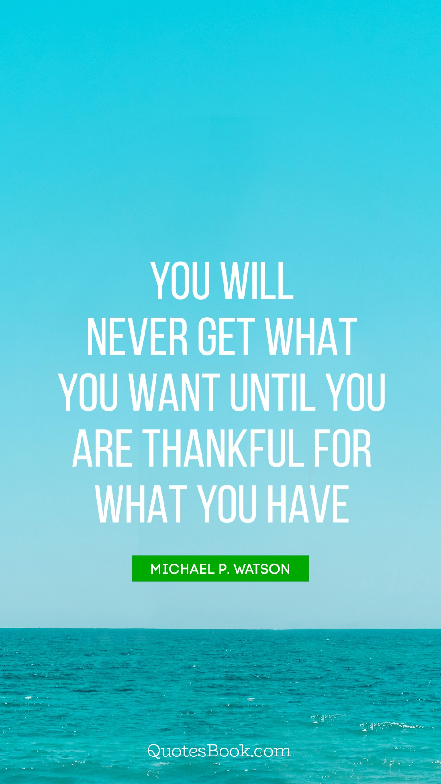 You Will Never Get What You Want Until You Are Thankful For What You
