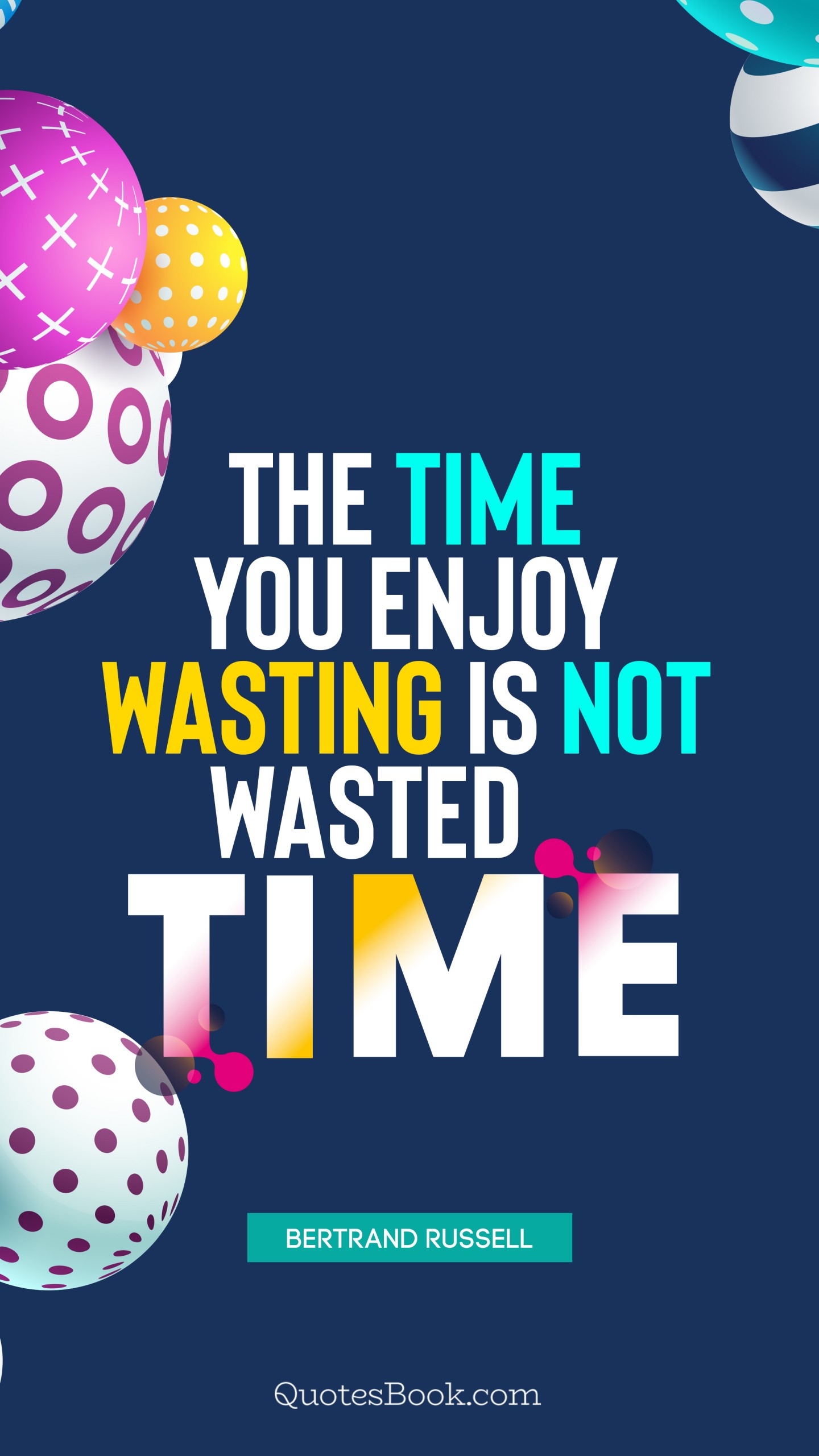 The Time You Enjoy Wasting Is Not Wasted Time Quote By Bertrand Russell Quotesbook