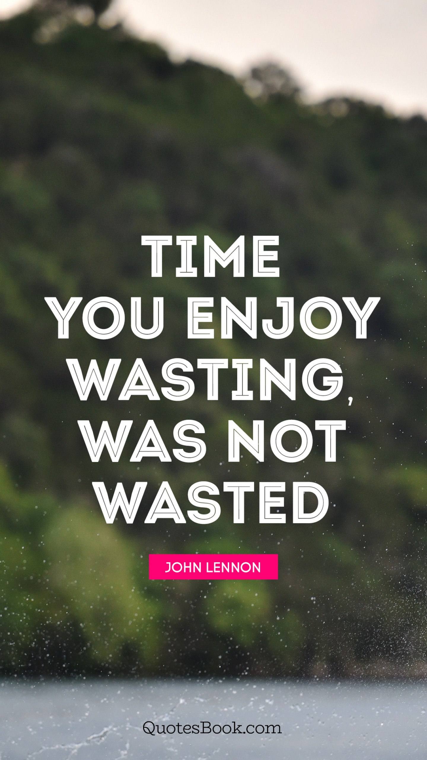 Time You Enjoy Wasting Was Not Wasted Quote By John Lennon Quotesbook