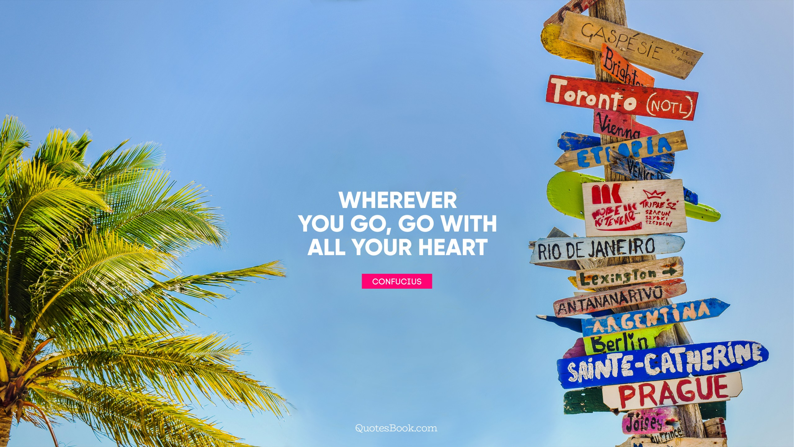 Wherever You Go Go With All Your Heart Quote By Confucius Quotesbook
