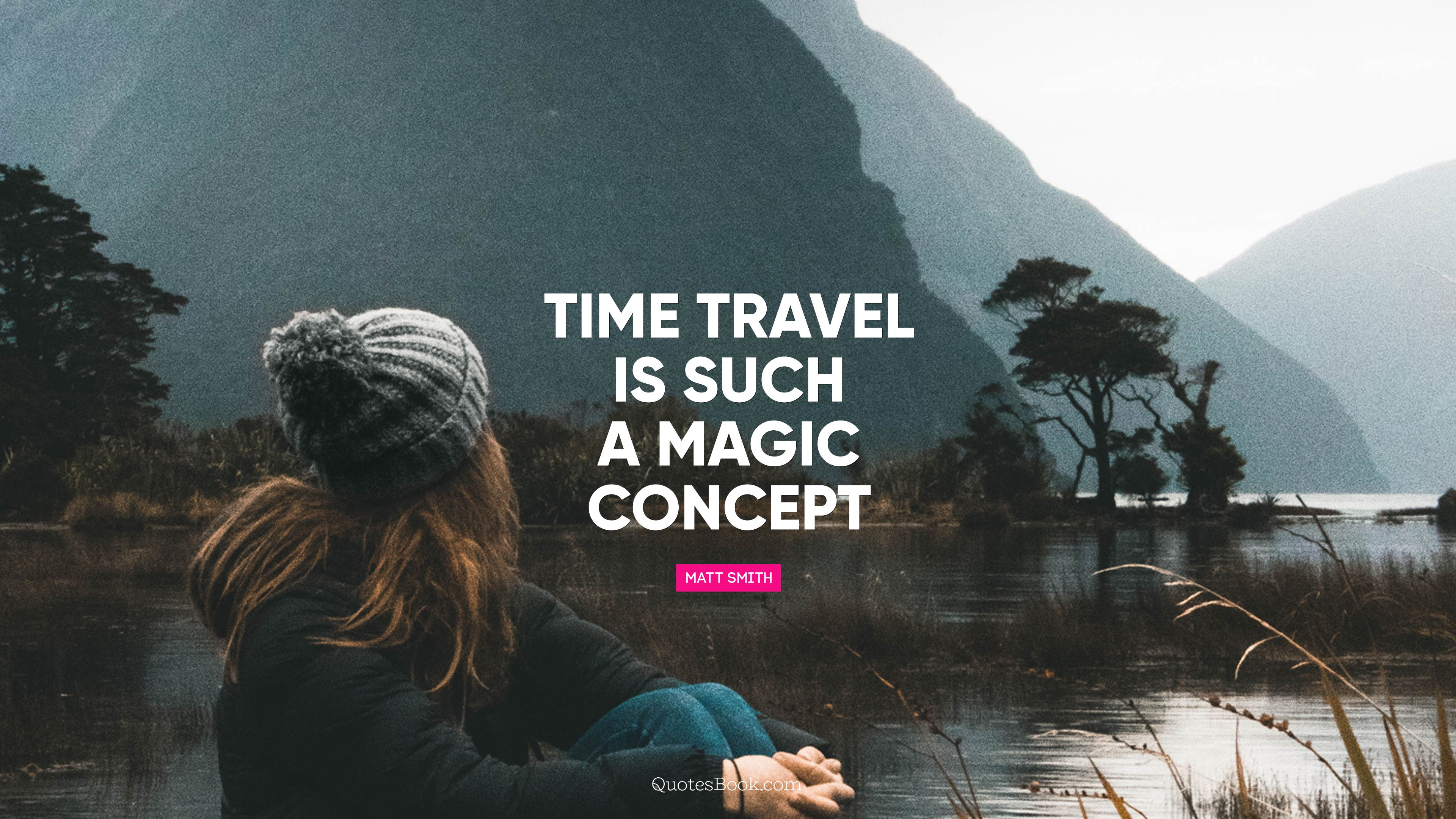 time travel is such a magic concept quote by matt smith page