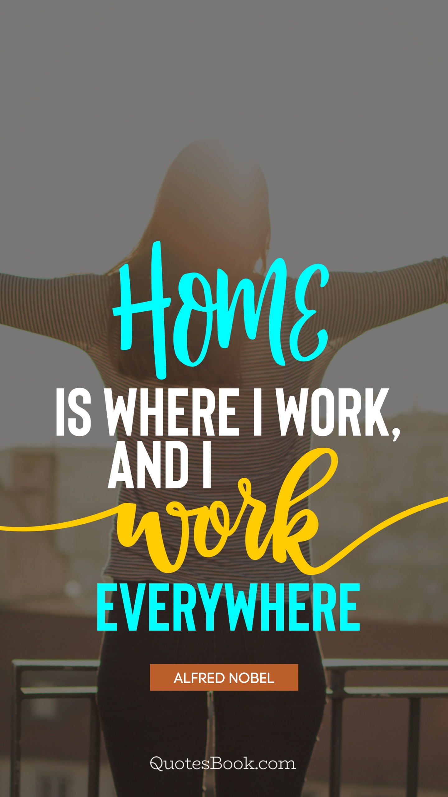 Home is where I work, and I work everywhere. - Quote by ...